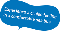 Experience a cruise feeling in a comfortable sea bus